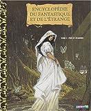 Encyclopédie du fantastique et de l'étrange, tome 1 : Fées et dragons