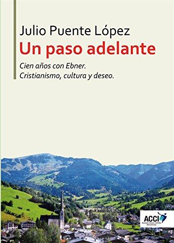 Un paso adelante: Cien años con Ebner. Cristianismo, cultura y deseo (Fe y Razón) por Julio Puente Lopez