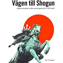 Vägen till Shogun: Japans enande under samurajerna på 1500-talet (Swedish Edition)