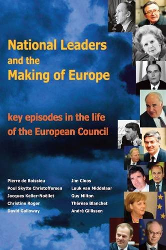National Leaders and the Making of Europe: Key Episodes in the Life of the European Council