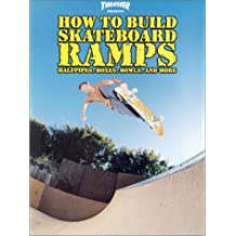Thrasher Presents How to Build Skateboard Ramps: Halfpipes, Boxes, Bowls, and More (Skate My Friend, Skate)