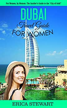 "DUBAI: TRAVEL GUIDE FOR WOMEN: The Insider's Travel Guide to the """"City of Gold"" for women, by women. (English Edition) di [Stewart, Erica]"