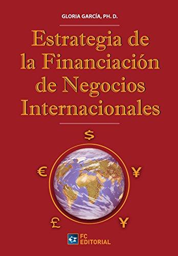 Estrategia de Financiación de los negocios internacionales por Gloria García PH.D.