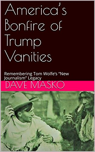 "America's Bonfire of Trump Vanities: Remembering Tom Wolfe's ""New Journalism"" Legacy (English Edition)"