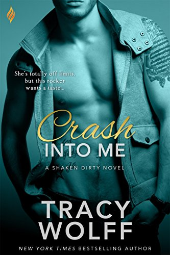 Crash Into Me (Shaken Dirty Book 1) by [Wolff, Tracy]