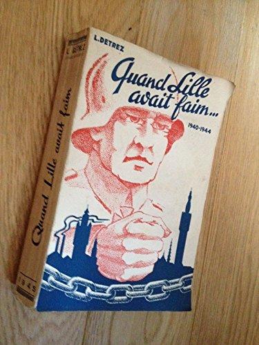 Chanoine L. Dtrez,... Quand Lille avait faim : 1940-44