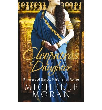 [(Cleopatra's Daughter)] [Author: Michelle Moran] published on (April, 2010)