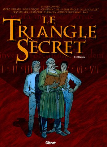 Le Triangle Secret l'Intégrale : par Didier Convard, Gilles Chaillet, Denis Falque, Christian Gine, Collectif