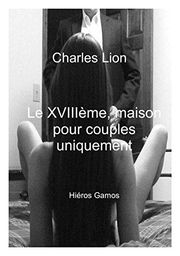 Le XVIIIème, maison pour couples uniquement.: Hiéros Gamos (French Edition) book cover
