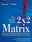 The Power of the 2 x 2 Matrix: Using 2 x 2 Thinking to Solve Business Problems and Make Better Decisions (English Edition)