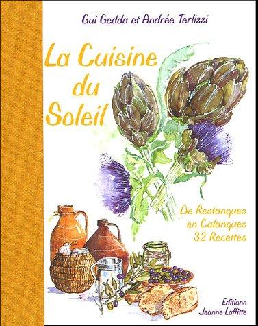 La Cuisine du Soleil : De Restanques en Calanques 32 Recettes
