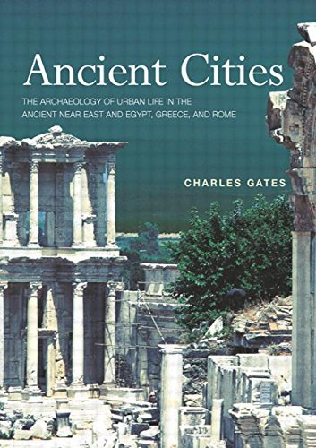 Ancient Cities: The Archaeology of Urban Life in the Ancient Near East and Egypt, Greece and Rome by Charles Gates (2003-08-21)