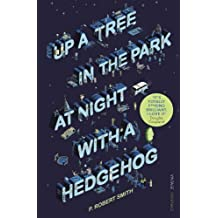 Up a Tree in the Park at Night with a Hedgehog by Paul Robert Smith (2009-02-05)