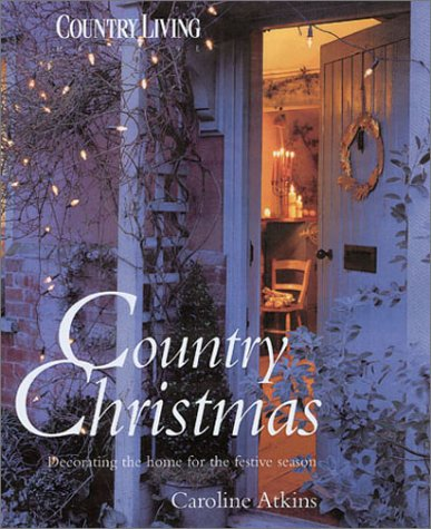 Country Christmas: Decorating the Home for the Festive Season (Country Living)
