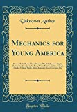 Mechanics for Young America: How to Build Boats, Water Motors, Wind Mills, Searchlight, Electric Burglar Alarm, Ice Boat, Water Bicycle, Cabins, ... Street Car Line, Etc (Classic Reprint)