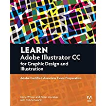 Learn Adobe Illustrator CC for Graphic Design and Illustration: Adobe Certified Associate Exam Preparation (Adobe Certified Associate (ACA)) by Dena Wilson (2016-02-28)