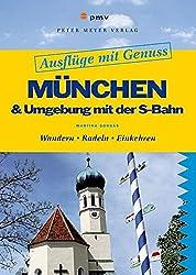 Ausflüge mit Genuss: München & Umgebung mit der S-Bahn: Wandern. Radeln. Einkehren (Freizeitführer)