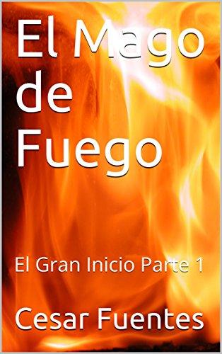 Ebooks El Mago de Fuego : El Gran Inicio Parte 1 Descargar PDF