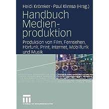Handbuch Medienproduktion: Produktion von Film, Fernsehen, Hörfunk, Print, Internet, Mobilfunk und Musik