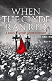 When the Clyde Ran Red: A Social History of Red Clydeside by Maggie Craig