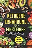 Ketogene Ernährung für Einsteiger: Die 72 besten Rezepte für die ketogene Diät - Low Carb Masters