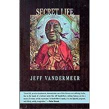 Secret Life by Jeff VanderMeer (2006-11-28)