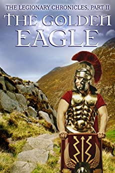 The Legionary Chronicles (Part 2): The Golden Eagle by [Nichols, Adam, A.C. Whitehead]