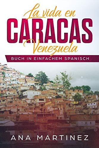 La vida en Caracas, Venezuela: Buch in einfachem Spanisch par Ana Martinez