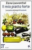 Scarica Libro Il mio piatto forte La cucina ai tempi di Facebook (PDF,EPUB,MOBI) Online Italiano Gratis