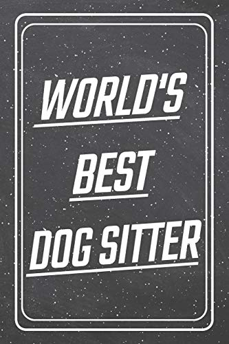World's Best Dog Sitter: Dog Sitter Dot Grid Notebook, Planner or Journal | Size 6 x 9 | 110 Dotted Pages | Office Equipment, Supplies |Funny Dog Sitter Gift Idea for Christmas or Birthday -