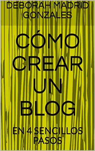 CÓMO CREAR UN BLOG: EN 4 SENCILLOS PASOS por DEBORAH MADRID GONZALES