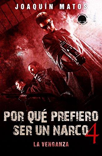 Por qué prefiero ser un narco 4: La venganza (Las historias de la ciudad: La Frontera series) por Joaquin Matos