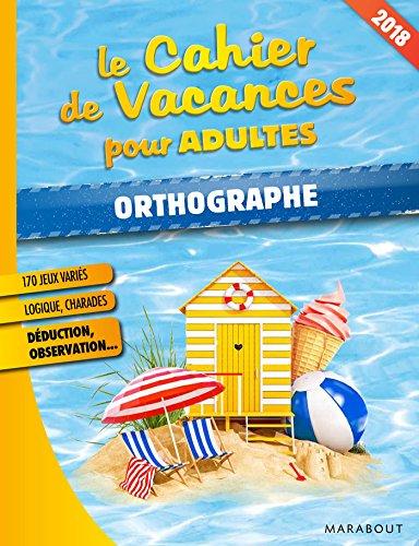 Le cahier de vacances pour adultes 2018 : Orthographe (Jeux) por Collectif
