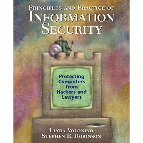 [(Principles and Practice of Information Security : Protecting Computers from Hackers and Lawyers)] [By (author) Linda Volonino ] published on (September, 2003)