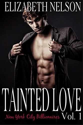 Tainted Love Vol. 1 (A New York City Alpha Billionaire Romance – Jared Northrup)