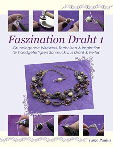 -Grundlegende Wirework- Techniken & Inspiration für handgefertigten Schmuck aus Draht & Perlen ()