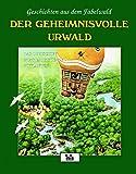 Der Geheimnisvolle Urwald. Geschichten aus dem Fabelwald -