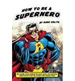 [(How to Be a Superhero (Hardback))] [Author: Mark Edlitz] published on (May, 2015)