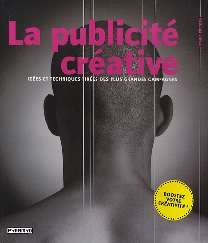 La publicité créative : Idées et techniques tirées des plus grandes campagnes