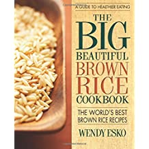 Big Beautiful Brown Rice Cookbook: The World's Best Brown Rice Recipes