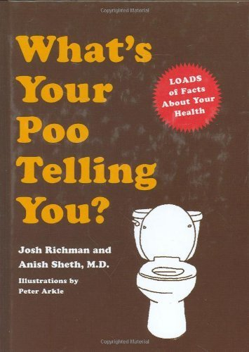 What's Your Poo Telling You? by Sheth, Anish, Richman, Josh (2007) Hardcover
