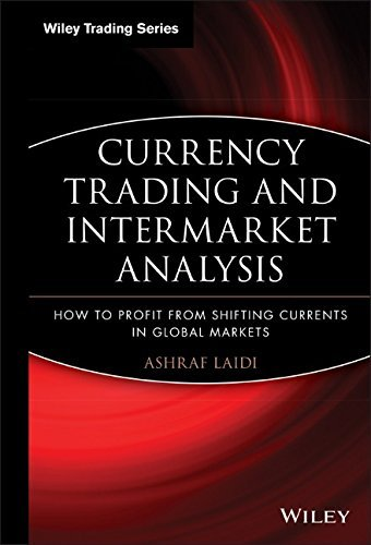 Currency Trading and Intermarket Analysis: How to Profit from the Shifting Currents in Global Markets (Wiley Trading) by Ashraf Laïdi (19-Dec-2008) Hardcover