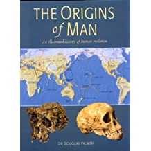 The Origins of Man: An Illustrated History of Human Evolution by Douglas Palmer (2007-12-31)