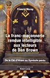 La franc-maçonnerie rendue intelligible aux lecteurs de Dan Brown : De la clé d'Hiram au Symbole perdu
