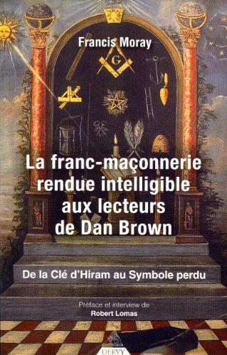 La franc-maonnerie rendue intelligible aux lecteurs de Dan Brown : De la cl d'Hiram au Symbole perdu