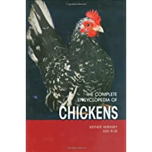The Complete Encyclopedia Of Chickens: Everything You Need to Know About Caring for, Housing, Breeding, and Feeding Chickens Plus an Extensive Description of More Than One Hundred Different