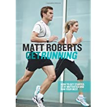 Get Running: How to Get Started, Stay Motivated and Run Your Best