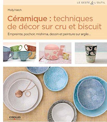 Céramique : techniques de décor sur cru et biscuit: Empreinte, pochoir, mishima, dessin et peinture sur argile... par Molly Hatch