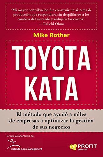 TOYOTA KATA: El método que ayudó a miles de empresas a optimizar la gestión de sus negocios por Mike Rother
