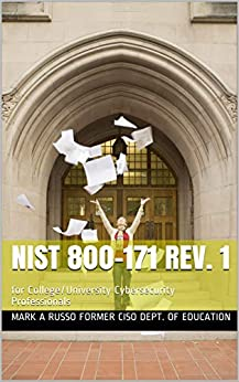 NIST 800-171 rev. 1: for College/University Cybersecurity Professionals by [Russo former CISO Dept. of Education, Mark A]